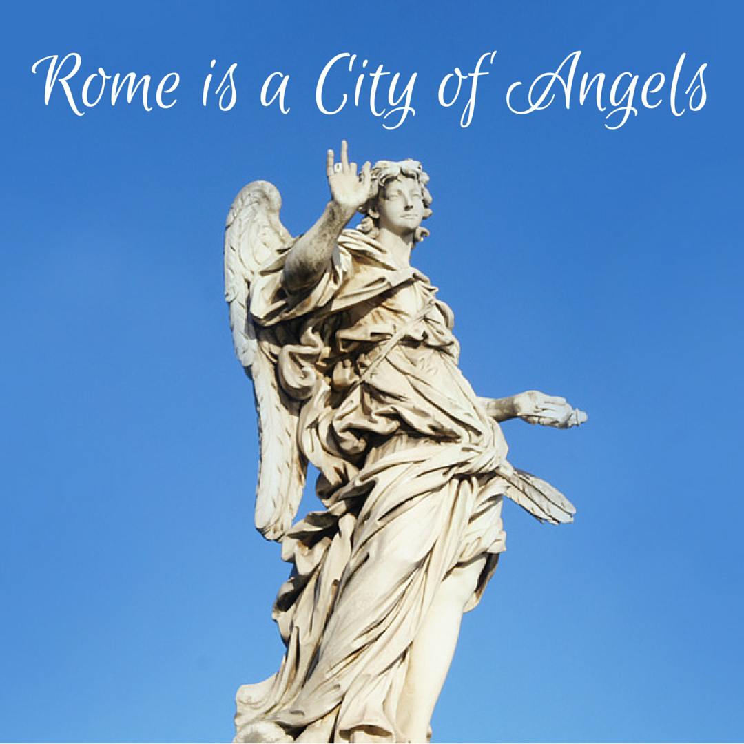 """Rome is a City of Angels"""